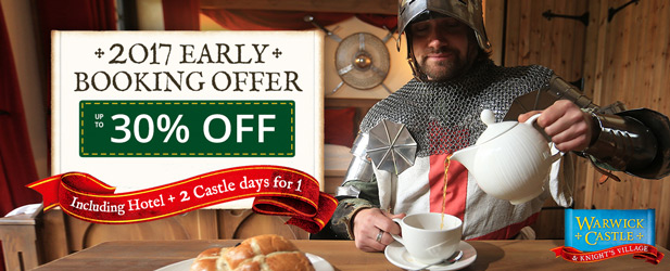 Early Booking Offer ¢â'¬â€œ Save up to 30% on your 2017 Warwick Castle Break!